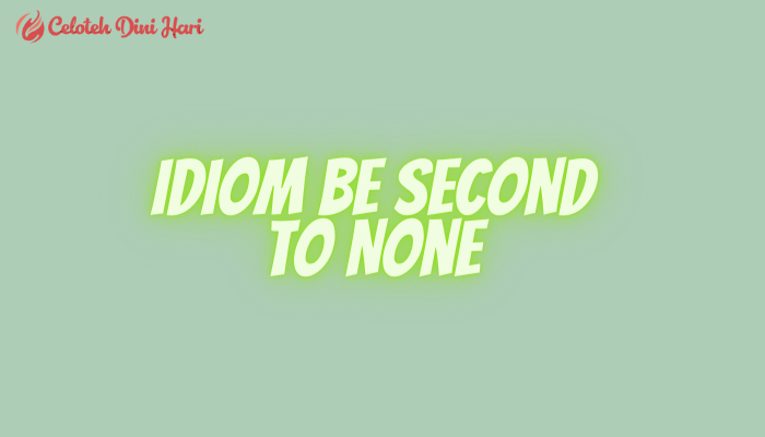 Idiom Be Second To None